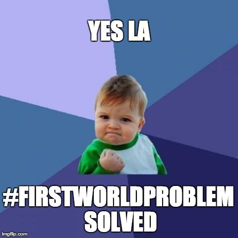 #firstworldproblemsolved